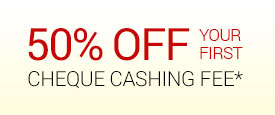 50% Off Your First Cheque Cashing Fee